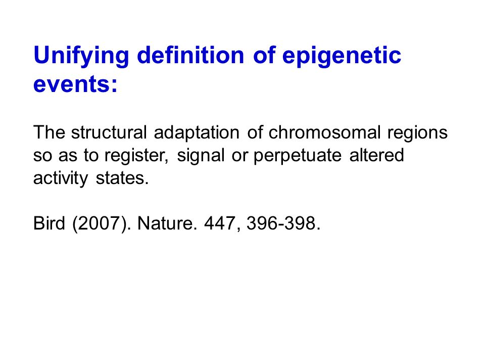 Unifying definition of epigenetic events: The structural adaptation of chromosomal regions so as to register, signal or perpetuate altered activity st