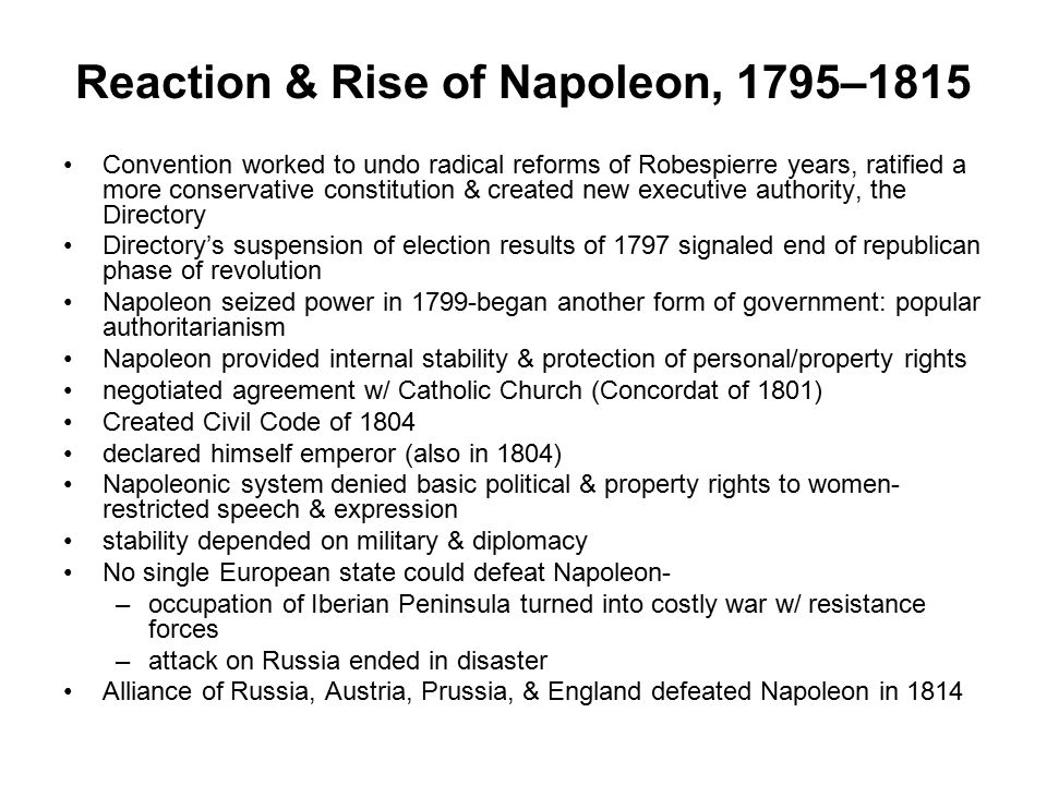 Reaction & Rise of Napoleon, 1795–1815 Convention worked to undo radical reforms of Robespierre years, ratified a more conservative constitution & cre