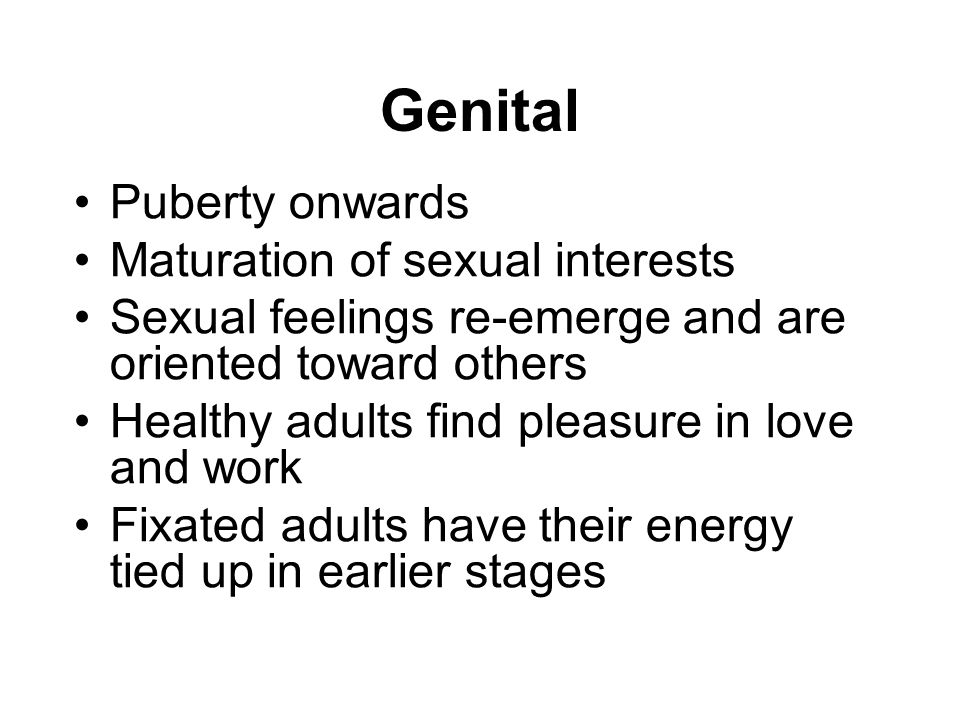 Puberty onwards Maturation of sexual interests Sexual feelings re-emerge and are oriented toward others Healthy adults find pleasure in love and work