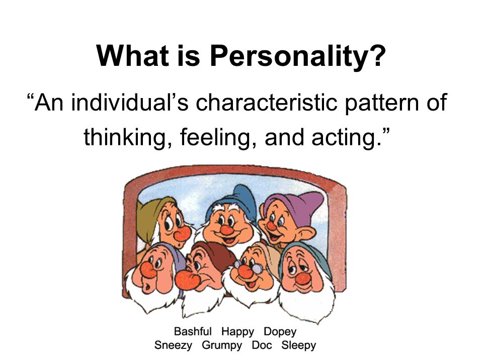 """An individual's characteristic pattern of thinking, feeling, and acting."" What is Personality?"