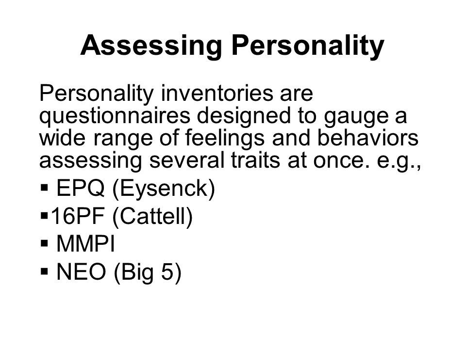 Assessing Personality Personality inventories are questionnaires designed to gauge a wide range of feelings and behaviors assessing several traits at