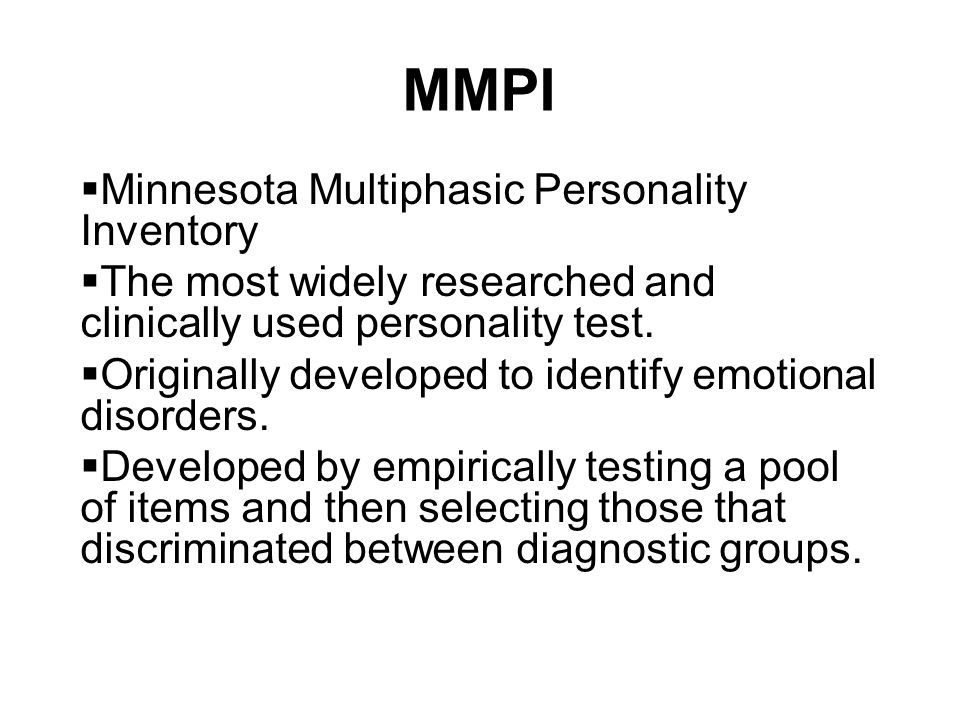 MMPI  Minnesota Multiphasic Personality Inventory  The most widely researched and clinically used personality test.  Originally developed to identi