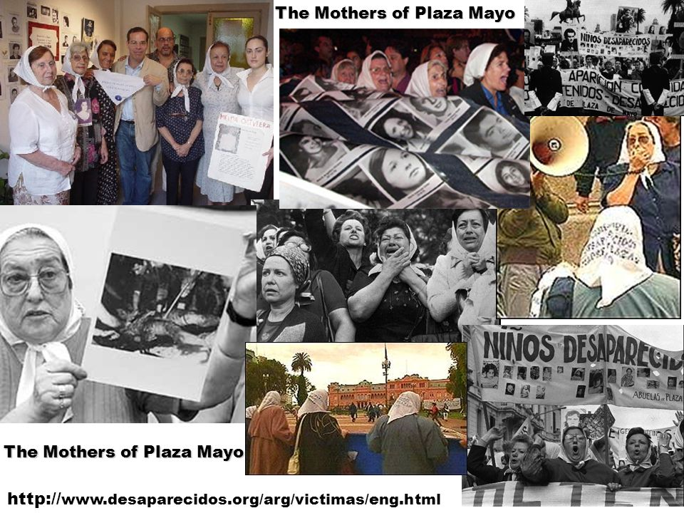 The Mothers of Plaza Mayo http:// www.desaparecidos.org/arg/victimas/eng.html The Mothers of Plaza Mayo