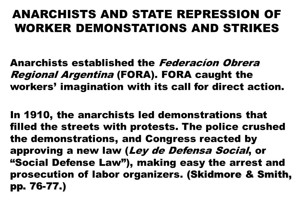 (Skidmore & Smith, pp. 76-77.) In 1910, the anarchists led demonstrations that filled the streets with protests. The police crushed the demonstrations