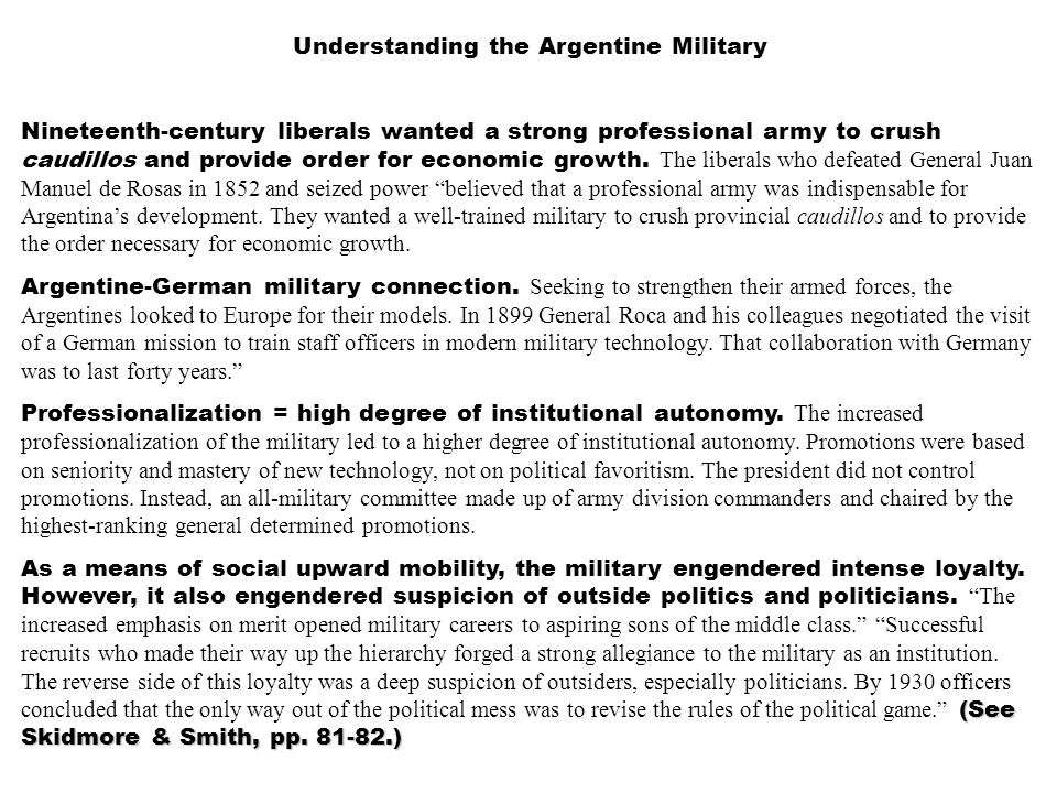 Understanding the Argentine Military Nineteenth-century liberals wanted a strong professional army to crush caudillos and provide order for economic growth.