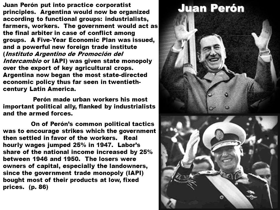 Juan Perón Juan Perón put into practice corporatist principles. Argentina would now be organized according to functional groups: industrialists, farme