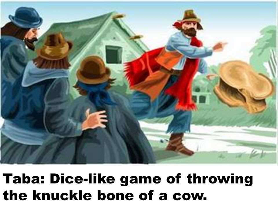 Taba: Dice-like game of throwing the knuckle bone of a cow.