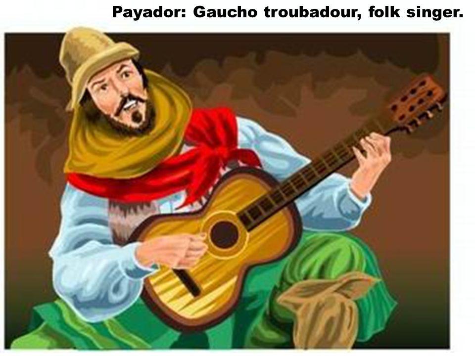 Payador: Gaucho troubadour, folk singer.