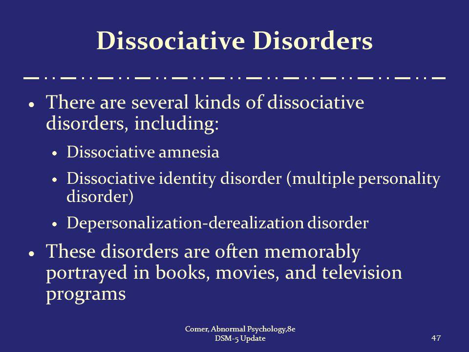 Dissociative Disorders  There are several kinds of dissociative disorders, including:  Dissociative amnesia  Dissociative identity disorder (multip