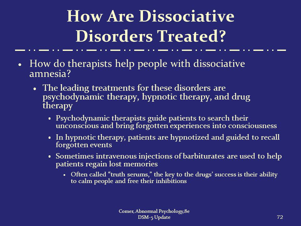 How Are Dissociative Disorders Treated?  How do therapists help people with dissociative amnesia?  The leading treatments for these disorders are ps