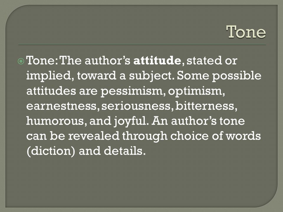  Tone: The author's attitude, stated or implied, toward a subject.