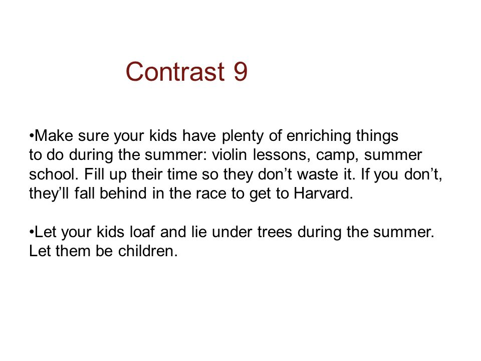Contrast 9 Make sure your kids have plenty of enriching things to do during the summer: violin lessons, camp, summer school.