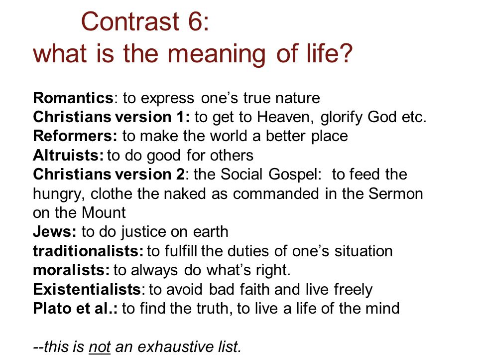 Contrast 6: what is the meaning of life.