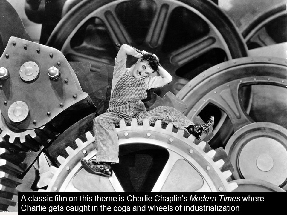A classic film on this theme is Charlie Chaplin's Modern Times where Charlie gets caught in the cogs and wheels of industrialization