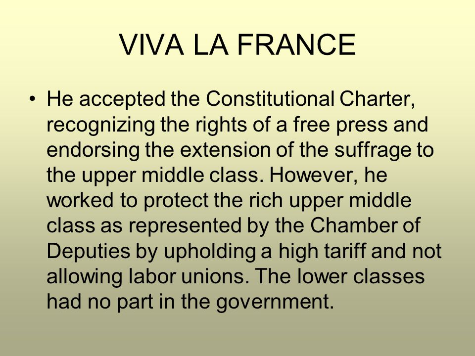 VIVA LA FRANCE He accepted the Constitutional Charter, recognizing the rights of a free press and endorsing the extension of the suffrage to the upper