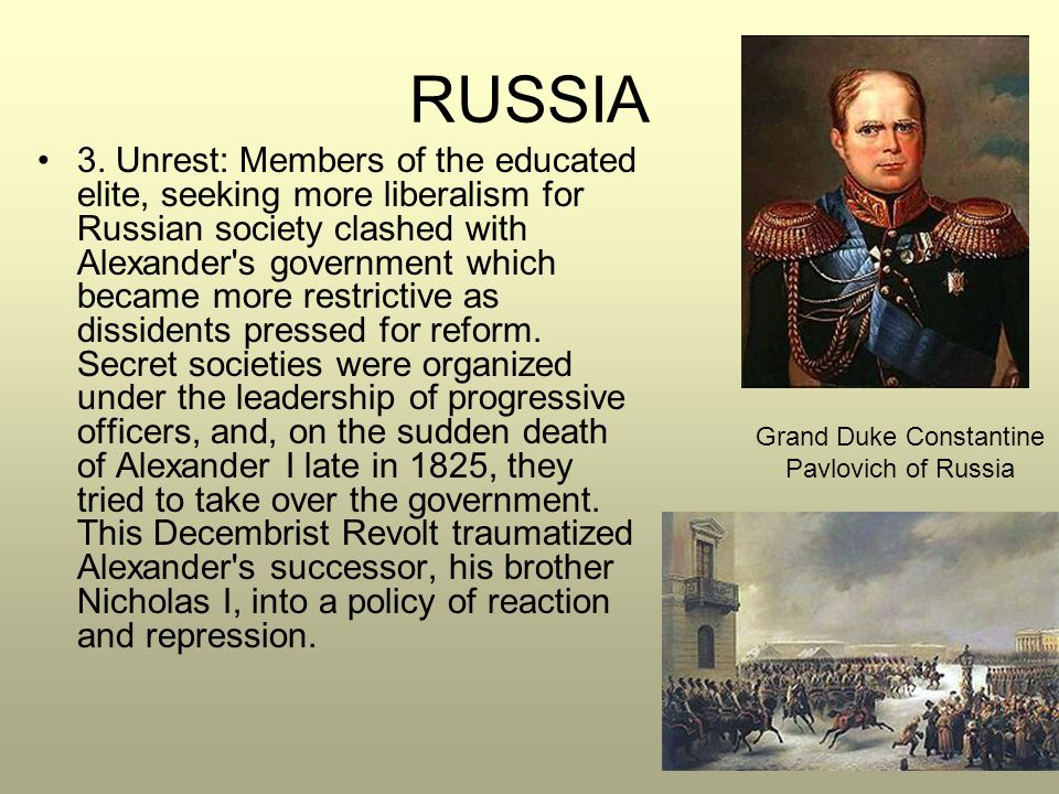 3. Unrest: Members of the educated elite, seeking more liberalism for Russian society clashed with Alexander's government which became more restrictiv