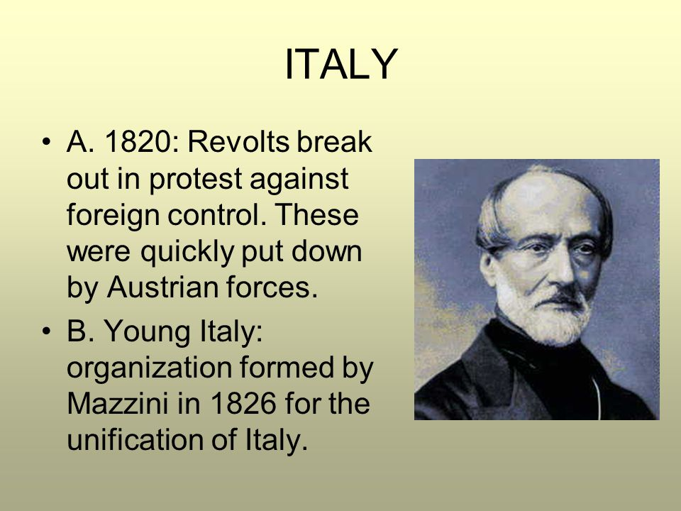 ITALY A. 1820: Revolts break out in protest against foreign control. These were quickly put down by Austrian forces. B. Young Italy: organization form