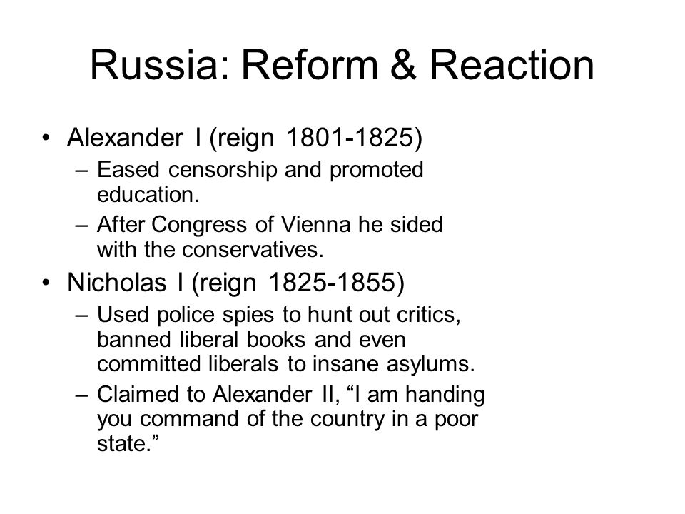 Russia: Reform & Reaction Alexander I (reign 1801-1825) –Eased censorship and promoted education.