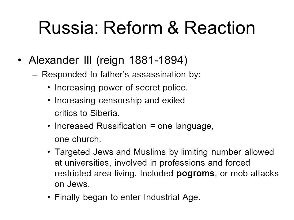 Russia: Reform & Reaction Alexander III (reign 1881-1894) –Responded to father's assassination by: Increasing power of secret police.