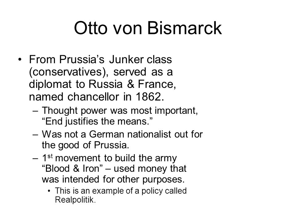 Otto von Bismarck From Prussia's Junker class (conservatives), served as a diplomat to Russia & France, named chancellor in 1862.