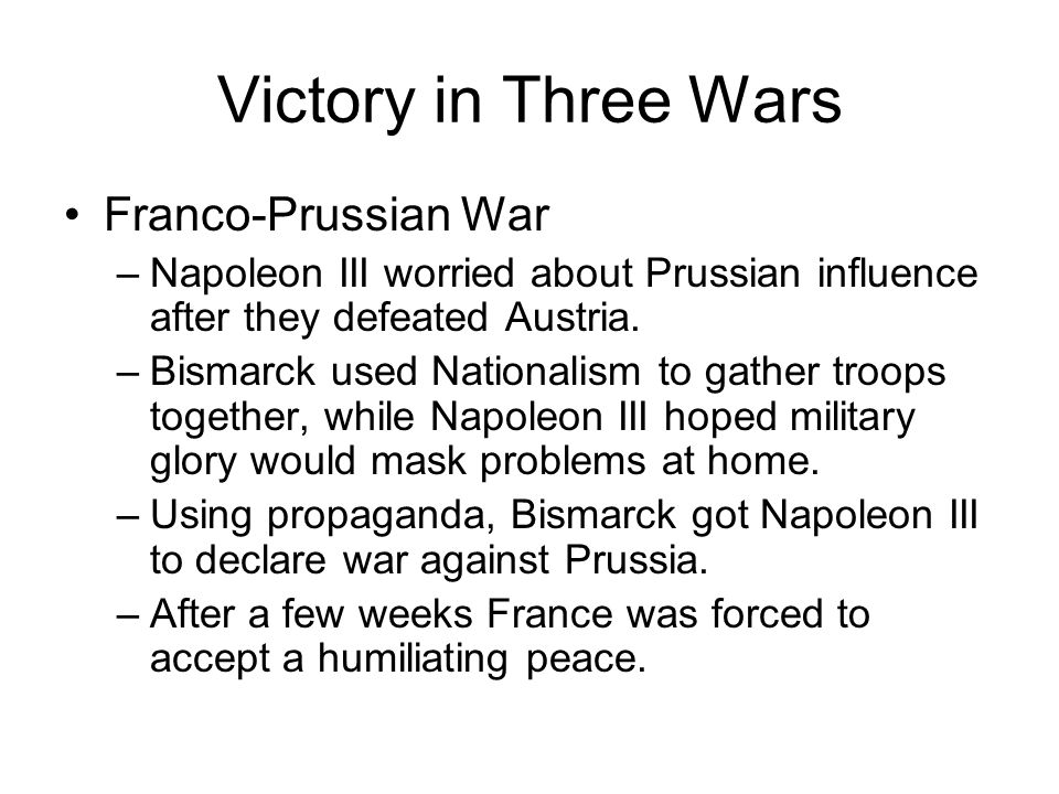 Victory in Three Wars Franco-Prussian War –Napoleon III worried about Prussian influence after they defeated Austria.
