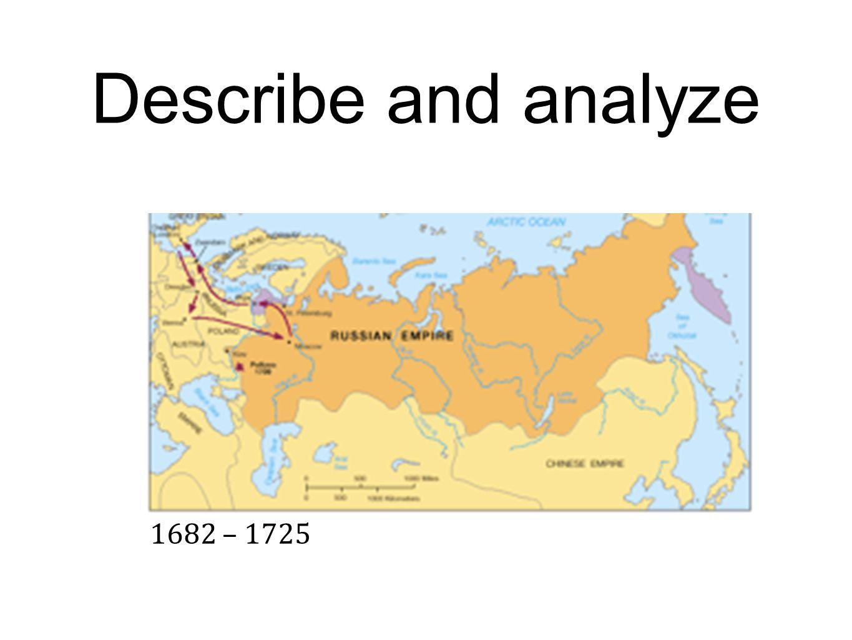 Describe and analyze 1682 – 1725
