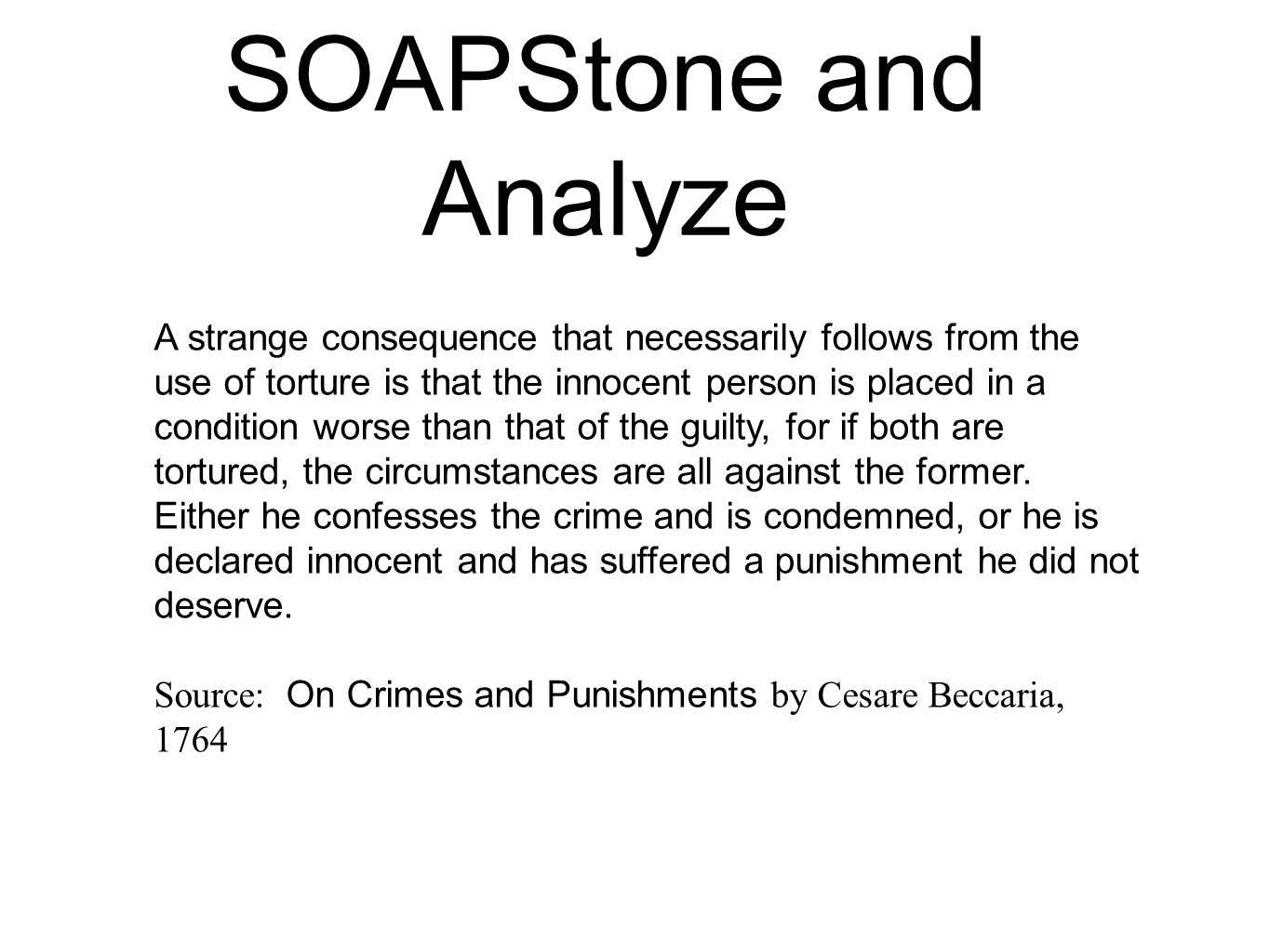 SOAPStone and Analyze A strange consequence that necessarily follows from the use of torture is that the innocent person is placed in a condition wors