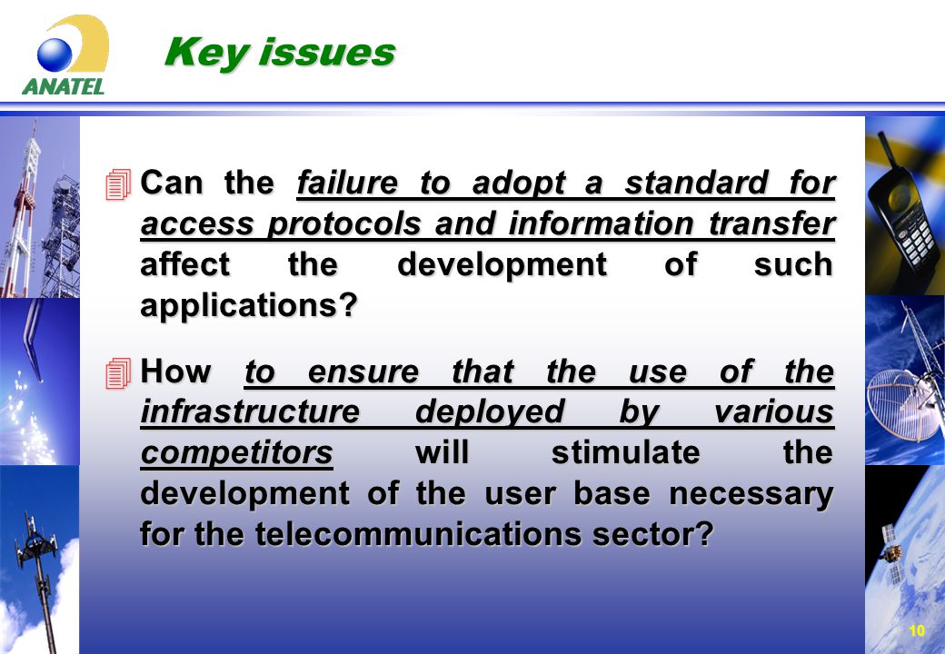 10 Key issues 4Can the failure to adopt a standard for access protocols and information transfer affect the development of such applications.