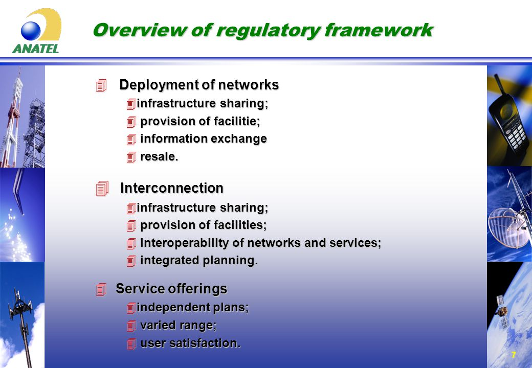 7 Overview of regulatory framework 4 Deployment of networks 4infrastructure sharing; 4 provision of facilitie; 4 information exchange 4 resale.