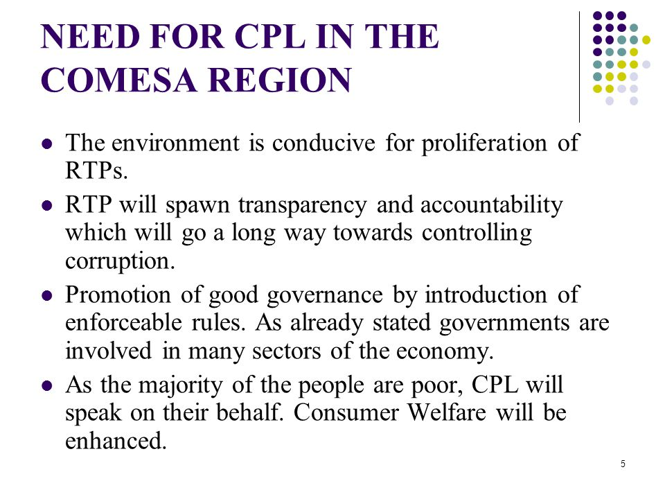 5 NEED FOR CPL IN THE COMESA REGION The environment is conducive for proliferation of RTPs.