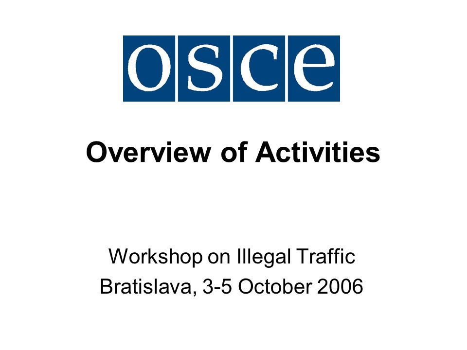 Overview of Activities Workshop on Illegal Traffic Bratislava, 3-5 October 2006