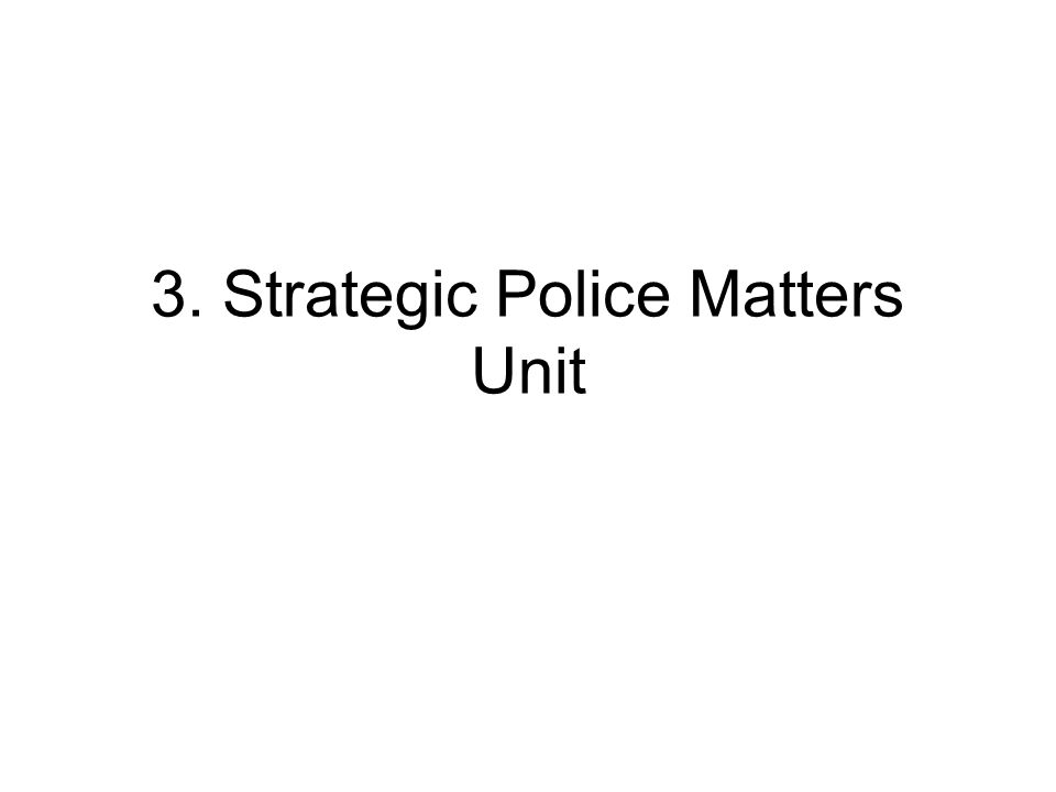 3. Strategic Police Matters Unit