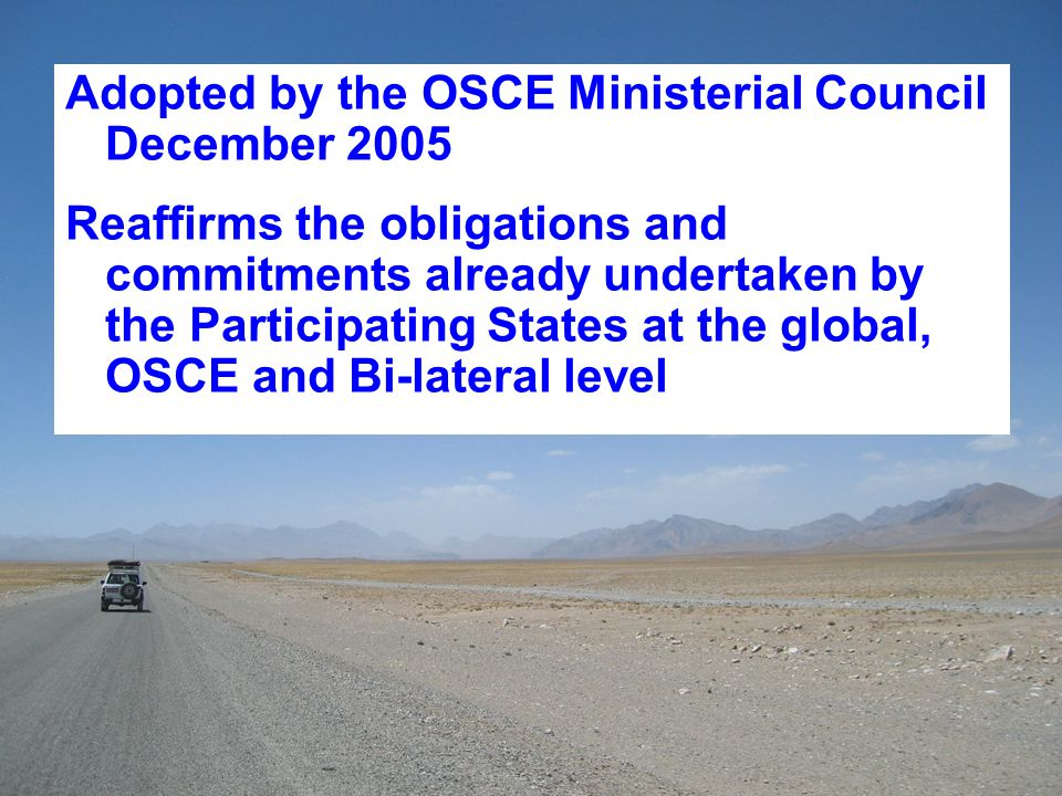Adopted by the OSCE Ministerial Council December 2005 Reaffirms the obligations and commitments already undertaken by the Participating States at the