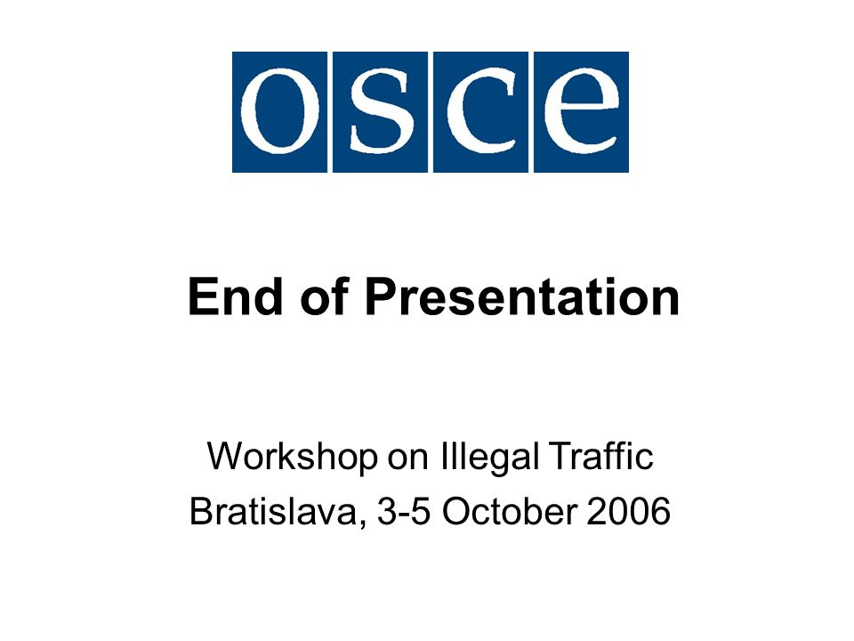 End of Presentation Workshop on Illegal Traffic Bratislava, 3-5 October 2006