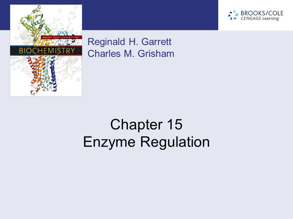 Reginald H. Garrett Charles M. Grisham Chapter 15 Enzyme Regulation