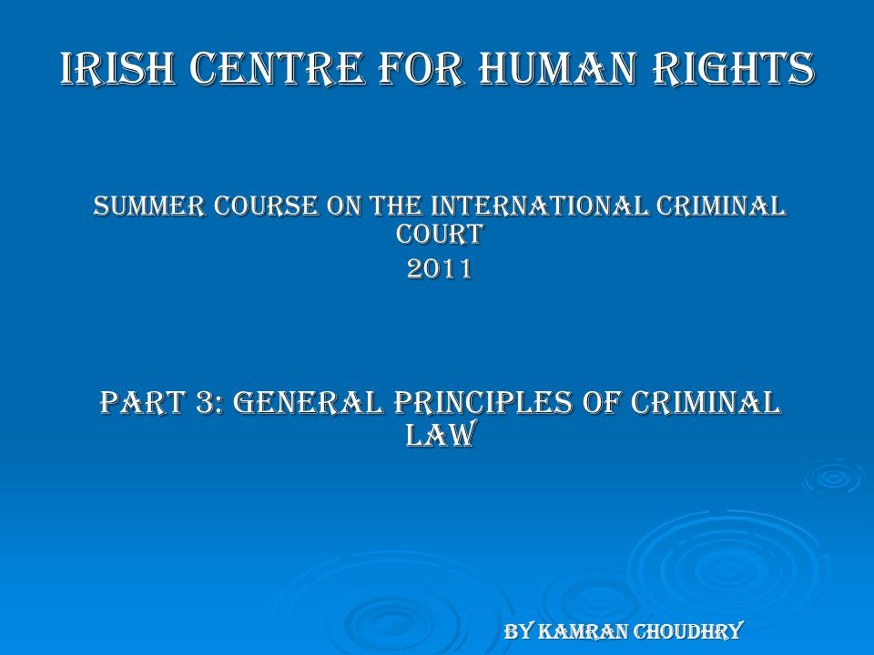 Introduction: The Concept of General Principles  Part 3 of the Rome Statute sets out fundamental principles applicable for international crimes.