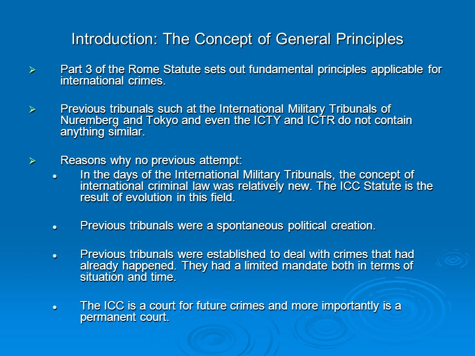 Introduction: The Concept of General Principles  Part 3 of the Rome Statute sets out fundamental principles applicable for international crimes.  Pr