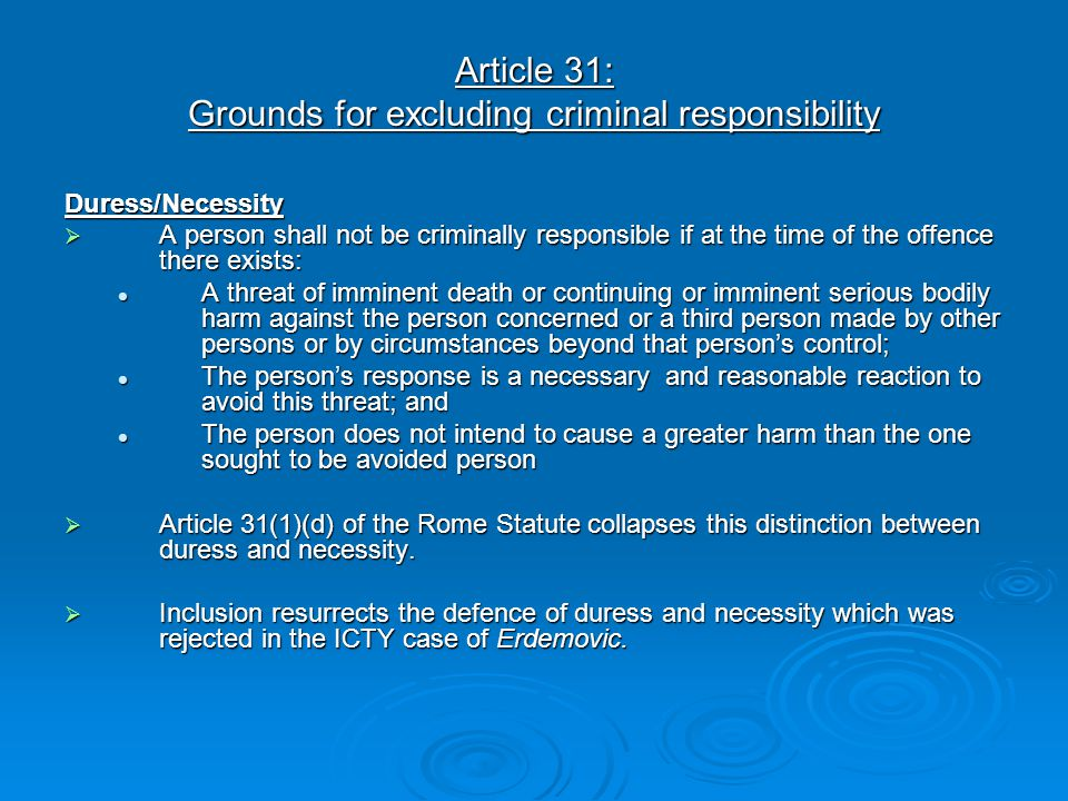 Article 31: Grounds for excluding criminal responsibility Duress/Necessity  A person shall not be criminally responsible if at the time of the offenc