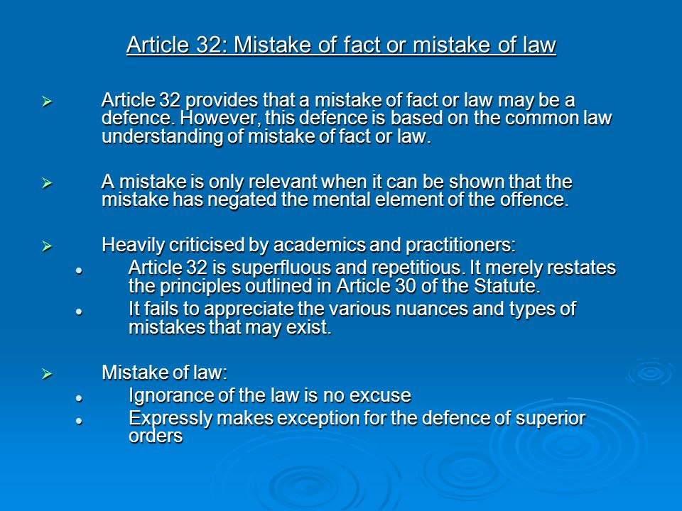 Article 32: Mistake of fact or mistake of law  Article 32 provides that a mistake of fact or law may be a defence. However, this defence is based on