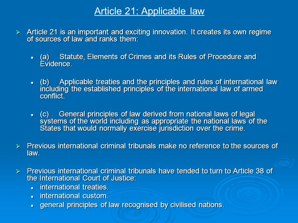 Article 21: Applicable law  Article 21 is an important and exciting innovation. It creates its own regime of sources of law and ranks them: (a) Statu