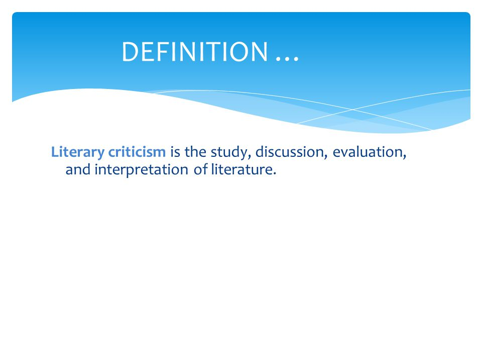 Literary criticism is the study, discussion, evaluation, and interpretation of literature.