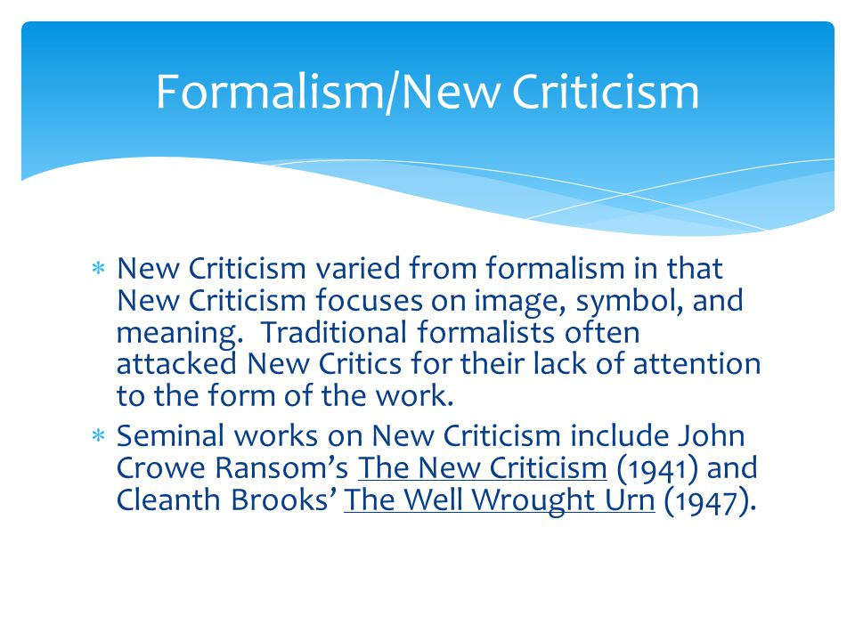 Formalism/New Criticism  New Criticism varied from formalism in that New Criticism focuses on image, symbol, and meaning.
