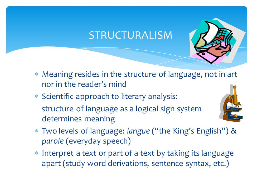 STRUCTURALISM  Meaning resides in the structure of language, not in art nor in the reader's mind  Scientific approach to literary analysis: structur