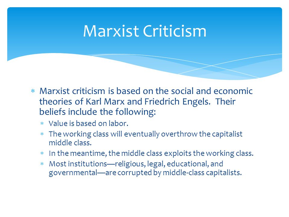 Marxist Criticism  Marxist criticism is based on the social and economic theories of Karl Marx and Friedrich Engels.