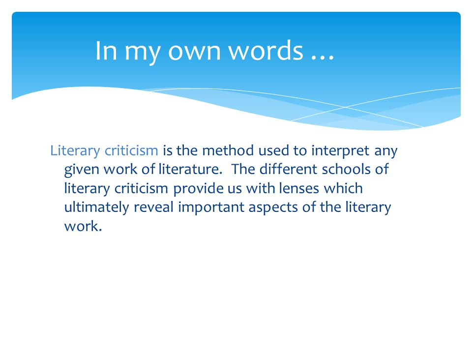 Literary criticism is the method used to interpret any given work of literature.