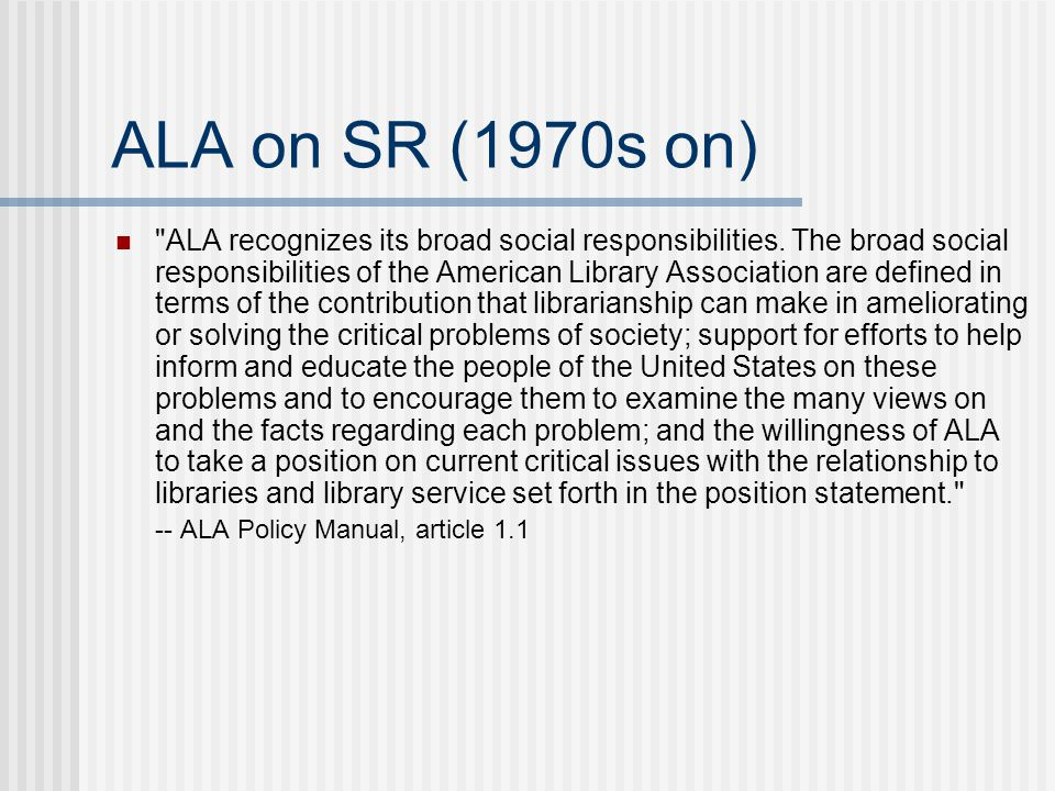 ALA on SR (1970s on) ALA recognizes its broad social responsibilities.