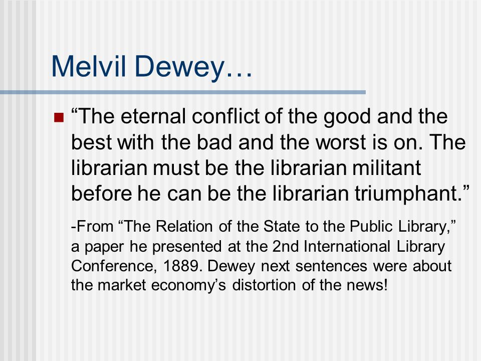 Melvil Dewey… The eternal conflict of the good and the best with the bad and the worst is on.