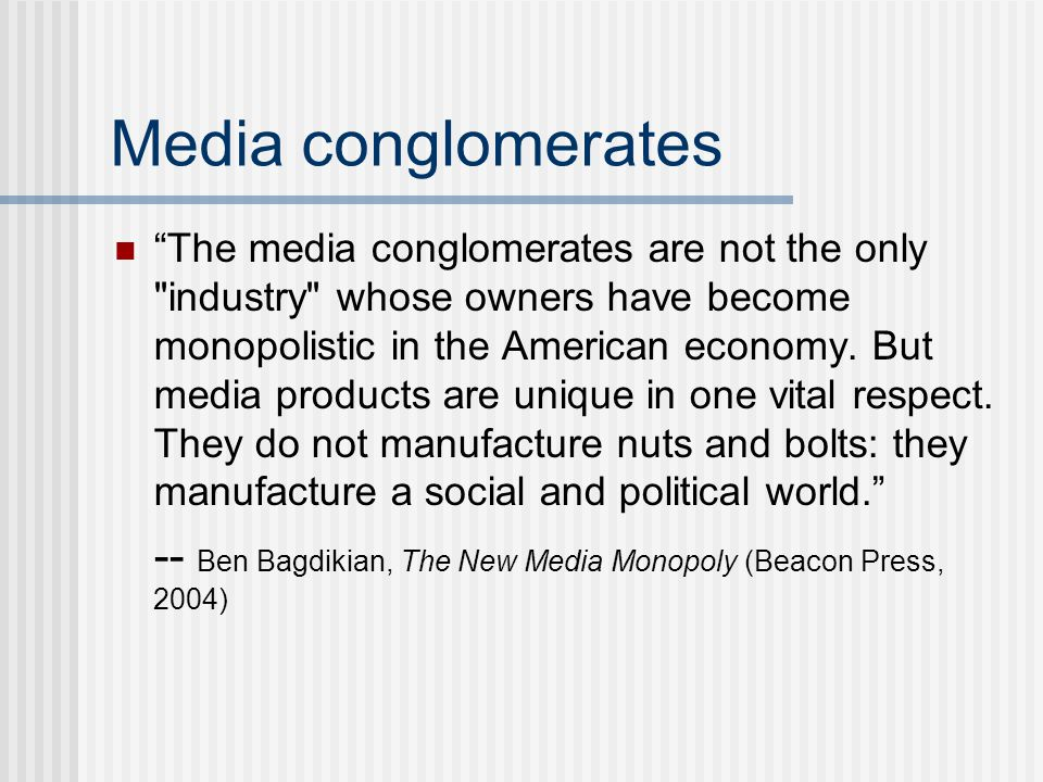 Media conglomerates The media conglomerates are not the only industry whose owners have become monopolistic in the American economy.