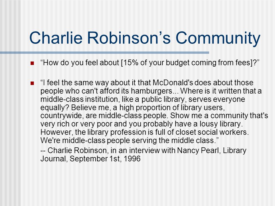 Charlie Robinson's Community How do you feel about [15% of your budget coming from fees] I feel the same way about it that McDonald s does about those people who can t afford its hamburgers...