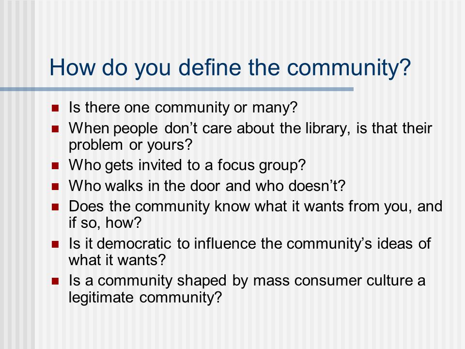 How do you define the community. Is there one community or many.